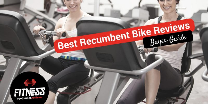 Best Recumbent Bike Reviews 2018
