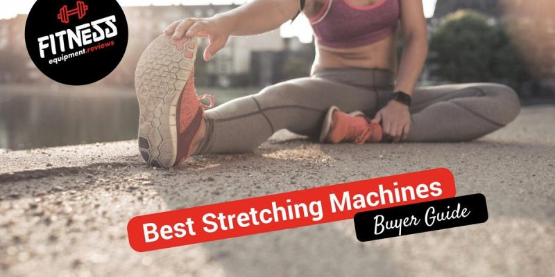 Best Stretching Machines 2019