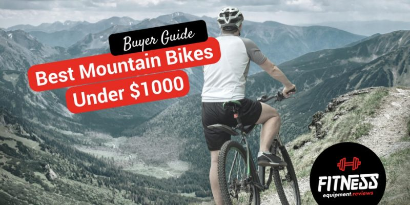 Best Mountain Bikes Under $1000 in 2019