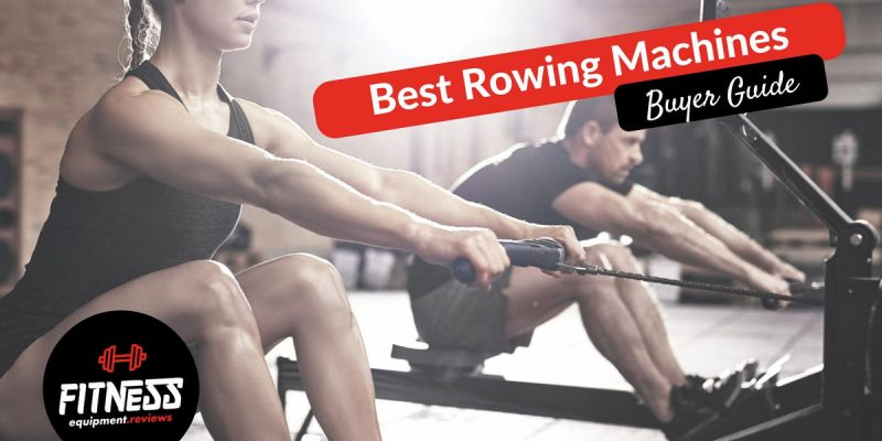 Best Rowing Machines 2019 – Buyer Guide