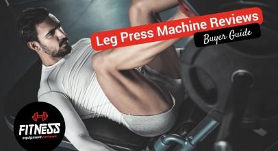 Leg Press Machine Reviews 2018