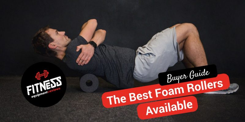 The Best Foam Rollers Available in 2019!