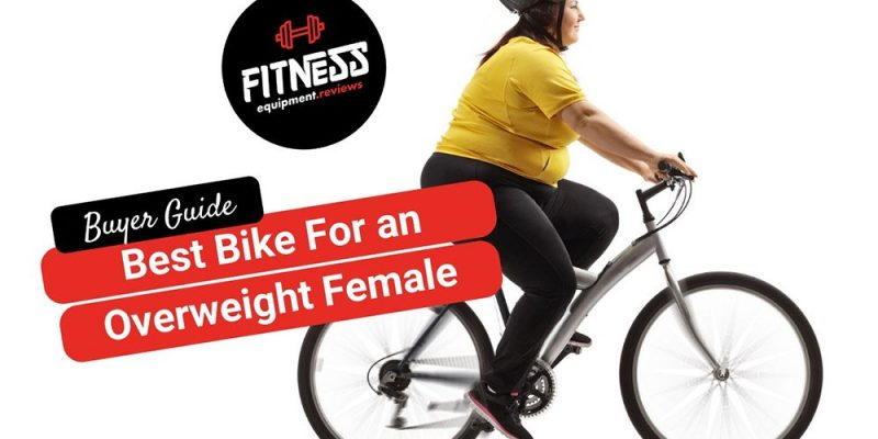 10 Best Bikes for an Overweight Female – [Buyers Guide]