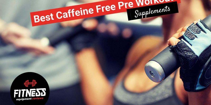 10 Best Caffeine Free Pre-Workouts