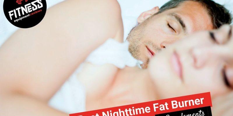 11 Best Nighttime Fat Burners