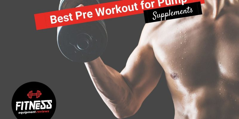 9 Best Pre-Workout's for Pump & Vascularity