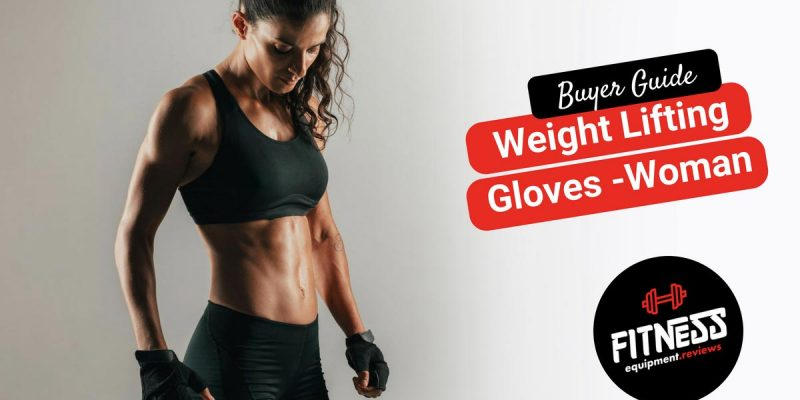 Best Weight Lifting Gloves For Women in 2021