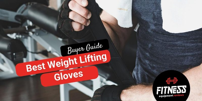 15 Best Weight Lifting Gloves of 2021 – [Ratings & Reviews]